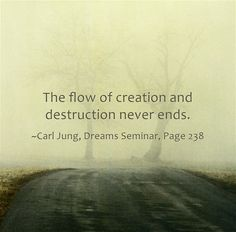 The flow of creation and destruction never ends.