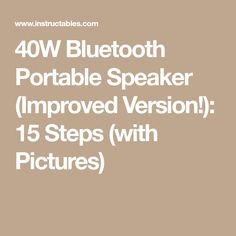 40W Bluetooth Portable Speaker (Improved Version!): 15 Steps (with Pictures)
