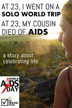 At 23, I went on a solo world trip. At 23, my cousin died of AIDS. | Today, December 1st is World AIDS Day. Please share this message about celebrating LIFE. Thank you so much.