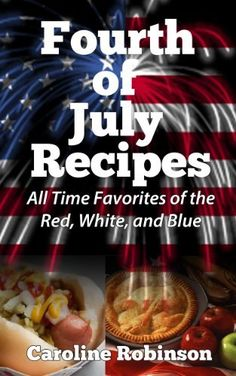 Country Mouse City Spouse Today's Free eBooks June Fourth Of July Recipes: All-Time Favorites of the Red, White, and Blue- Caroline Robinson Wine Recipes, Snack Recipes, Snacks, Fourth Of July Food, July 4th, Food N, Free Ebooks, Holiday Recipes, All About Time