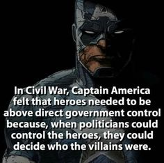 Captain America felt he could do more for the people if his every more wasn't being watched and analyzed.