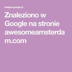 Znaleziono w Google na stronie awesomeamsterdam.com