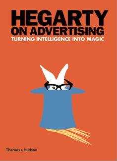Hegarty on Advertising: Turning Intelligence Into Magic