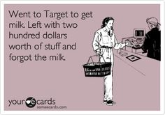 Went to Target to get milk. Left with two hundred dollars worth of stuff and forgot the milk.