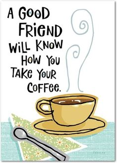 A good friend will know how to take your coffee. A great friend will skip the coffee and go straight to the margaritas! Birthday Greeting Cards From treat.com