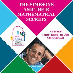 THE SIMPSONS AND THEIR MATHEMATICAL SECRETS Science writer Simon Singh unravels one of pop-culture's greatest secrets hidden in plain sight: How the gifted writers of 'The Simpsons' & its sister show 'Futurama' hid mathematical secrets throughout the shows.   1700-1800, 24 Jan at Charbagh
