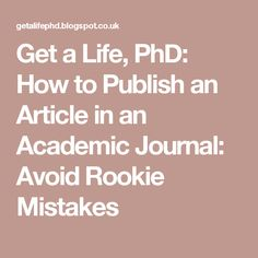 Get a Life, PhD: How to Publish an Article in an Academic Journal: Avoid Rookie Mistakes