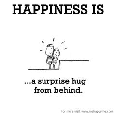 Happiness is, a surprise hug from behind.
