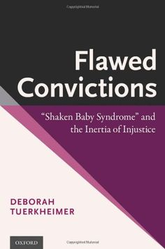 """Flawed Convictions: """"Shaken Baby Syndrome"""" and the Inertia of Injustice by Deborah Tuerkheimer http://www.amazon.com/dp/0199913633/ref=cm_sw_r_pi_dp_ZjBlub0FHQC07"""