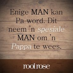 Dit neem 'n spesiale man om 'n Pappa te wees. Dad Quotes, Family Quotes, Qoutes, Fathers Day Poems, Afrikaanse Quotes, Best Dad Gifts, Building Quotes, Rustic Signs, Wood Signs