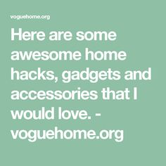 Here are some awesome home hacks, gadgets and accessories that I would love. - voguehome.org