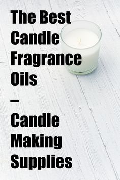 The Best Candle Fragrance Oils - Candle Making Supplies Candle Making At Home, Candle Making Business, Soy Candle Making, Making Candles, Homemade Scented Candles, Essential Oil Candles, Essential Oils, Candle Making Supplies, Candlemaking
