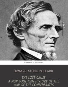 The Lost Cause; a New Southern History of the War of the Confederates by Edward Alfred Pollard http://www.amazon.com/dp/B00CLFET04/ref=cm_sw_r_pi_dp_S1xSvb0XCM64Q