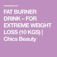 FAT BURNER DRINK – FOR EXTREME WEIGHT LOSS (10 KGS) | Chics Beauty