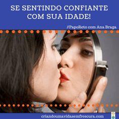 SE SENTINDO CONFIANTE COM SUA IDADE! #PAPO RETO com Ana braga