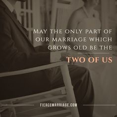 May the only part of our marriage which grows old be the two of us. - null
