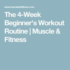 The 4-Week Beginner's Workout Routine | Muscle & Fitness