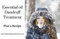 Frustrated with dandruff? Learn how to manage it using essential oils.  http://thebestorganicskincare.com/essential-oil-dandruff-treatment-plus-recipe
