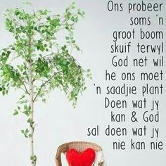 Ons probeer soms ñ groot boom skuif. Uplifting Christian Quotes, Uplifting Quotes, Wisdom Quotes, True Quotes, Afrikaans Quotes, Prayer Board, My Bible, Happy Relationships, Believe In God