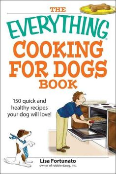 The Everything Cooking for Dogs Book: 100 Quick and Easy Healthy Recipes Your Dog Will
