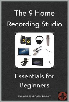 The 7 Home Recording Studio Essentials for Beginners
