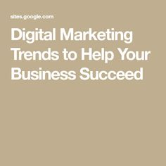 Digital Marketing Trends to Help Your Business Succeed