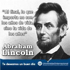 """""""Al final, lo que importa no son los años de la vida, sino la vida de los años"""" - Abraham Lincoln"""