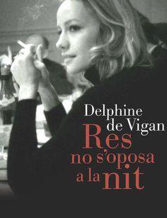Res no s'oposa a la nit de Delphine de Vigan, Premi Reanudot, Premi Fnac, Premi Elle, Premi France Télévisions, Gran Premi Madame Figaro. El balancí, Edicions 62  http://aladi.diba.cat/record=b1688012~S171*cat