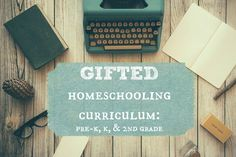 Gifted Homeschooling Curriculum: Pre-K, K, and 2nd grade. When you have an asynchronous child, figuring out homeschooling curriculum can be tricky!