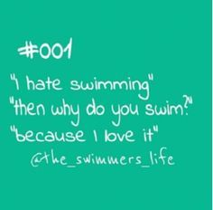 its true. i hate swimming. i love swimming. swimming is life. Swimming Funny, I Love Swimming, Swimming Diving, Competitive Swimming, Synchronized Swimming, Swim Team Quotes, Sport Quotes, Swimmer Quotes, Swimmer Girl Problems