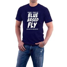 Blue Arsed Fly T-shirt Running Around Like a Blue Arsed Fly