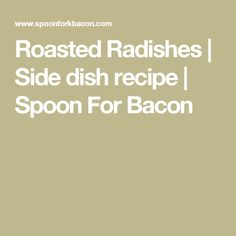 Roasted Radishes | Side dish recipe | Spoon For Bacon
