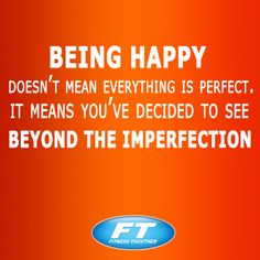 being happy doesn't mean everything is perfect. It means you've decided to see beyond the imperfection