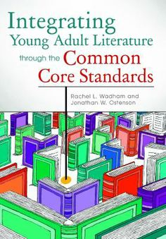 Integrating young adult literature through the common core standards / Rachel L. Wadham and Jonathan W. Ostenson. / Santa Barbara, California : Libraries Unlimited, an imprint of ABC-CLIO, LLC, [2013]  This book advocates for a stronger role for young-adult literature in ELA classrooms, compellingly documenting how this body of work meets both the needs of adolescent students and the demands of the common core for complex texts and tasks.