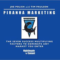 Piranha Marketing: The Seven Success Multiplying Factors to Dominate the Market You Enter (Hörbuch-Download): Amazon.de: Joe Polish, Tim Paulson, Nightingale Conant: Bücher