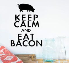 Keep Calm Eat Bacon Decal Sticker Wall Art Car Truck Suv Atv Hunting T23