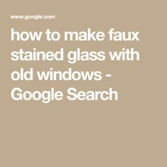 how to make faux stained glass with old windows - Google Search