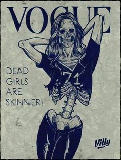 "with an anonymous artist and title of piece. this makes a huge statement on body shaming. everyone wants to be a model but becoming a model is challenging due to the constant body shaming. photographers only want the skinny of the skinny and with the quote ""dead girls are skinnier"" happens to be the only way to achieve such harsh weight. and this sends a bad message to others who look up to the girls on the magazine covers. that only if you are skinny are you pretty."