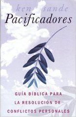 Ken Sande - Pacificadores Una guía bíblica para Resolver conflictos personales ~ Free Libros Cristianos