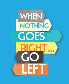 """When nothing goes right, go left."" –? #Quote #Quotes #Life #Wisdom"