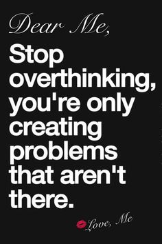 Do not use your mind for overthinking