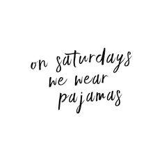 On Saturdays we wear pajamas