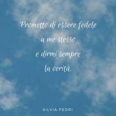 Prometto di essere fedele a me stessa e dirmi sempre la verità!  #feelsafe #fedele #fedeltà #sestessi #verità #coerenza #rispetto #citazioni #quote #quotes