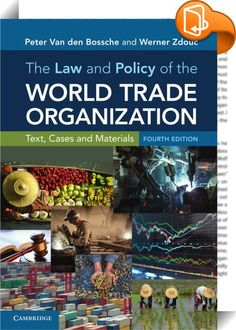 The Law and Policy of the World Trade Organization    :  Retaining the signature clarity and depth that made it an instant classic, this new fourth edition of The Law and Policy of the World Trade Organization examines both the institutional and substantive law of the World Trade Organization (WTO). Fully updated to incorporate all new developments in the WTO's body of case law, this market-leading text offers readers a clear introduction to the basic principles of the multilateral tra...