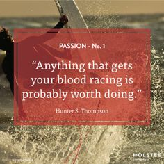 """Anything that gets your blood racing is probably worth doing."" - Hunter S. Thompson #quote"