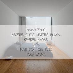 A minimalizmus alapelvei. Kevesebb cucc. Kevesebb munka. Kevesebb stressz. Több idő, Több pénz. Több élmény. Minimalism, Life Quotes, Motivation, Feelings, Nice, House, Inspiration, Design, Home Decor