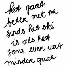 Quote – Het gaat beter met me The Words, Cool Words, Best Quotes, Funny Quotes, Nice Quotes, Words Quotes, Sayings, Dutch Quotes, Happy Thoughts