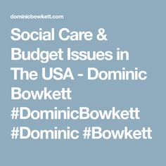 Social Care & Budget Issues in The USA - Dominic Bowkett #DominicBowkett #Dominic #Bowkett