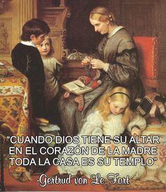 """""""Cuando #Dios tiene su altar en el corazón de la madre, toda la casa es su templo"""". -Gertrud von Le Fort. #catholicquotes"""