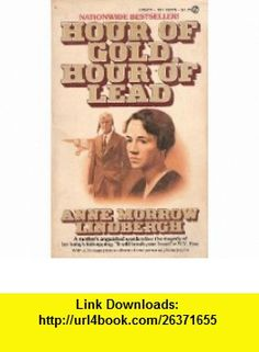 Hour Of Gold, Hour Of Lead Diaries And Letters Of Ann Marrow Lindbergh 1929-1932 Anne Morrow Lindbergh ,   ,  , ASIN: B00155PLQM , tutorials , pdf , ebook , torrent , downloads , rapidshare , filesonic , hotfile , megaupload , fileserve